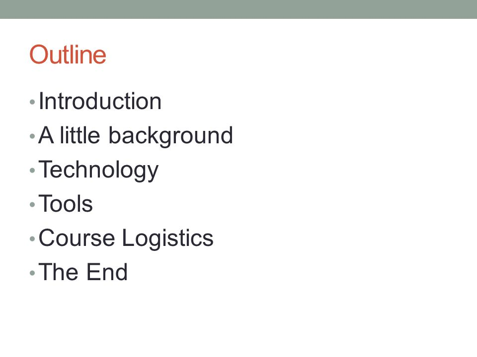 Outline Introduction A little background Technology Tools Course Logistics The End
