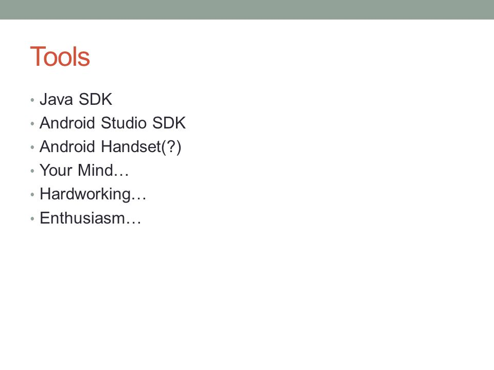 Tools Java SDK Android Studio SDK Android Handset( ) Your Mind… Hardworking… Enthusiasm…