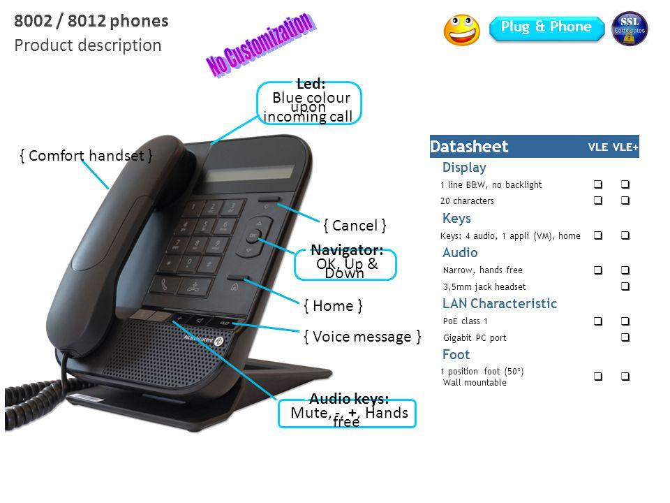 Datasheet VLEVLE+ Display 1 line B&W, no backlight   20 characters   Keys Keys: 4 audio, 1 appli (VM), home   Audio Narrow, hands free   3,5mm