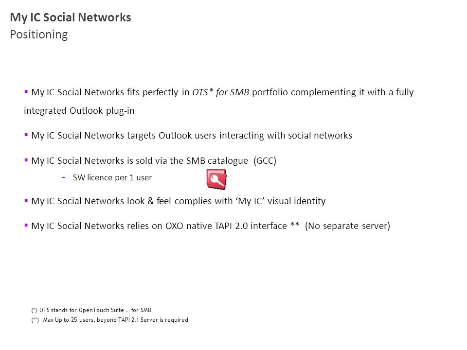  My IC Social Networks fits perfectly in OTS* for SMB portfolio complementing it with a fully integrated Outlook plug-in  My IC Social Networks targ