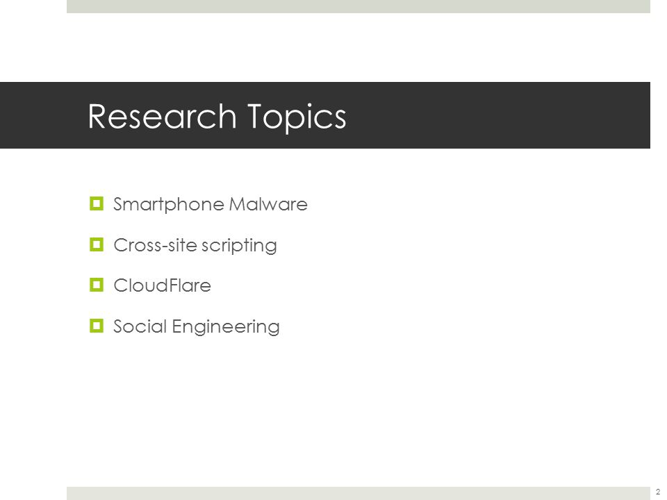 Research Topics  Smartphone Malware  Cross-site scripting  CloudFlare  Social Engineering 2
