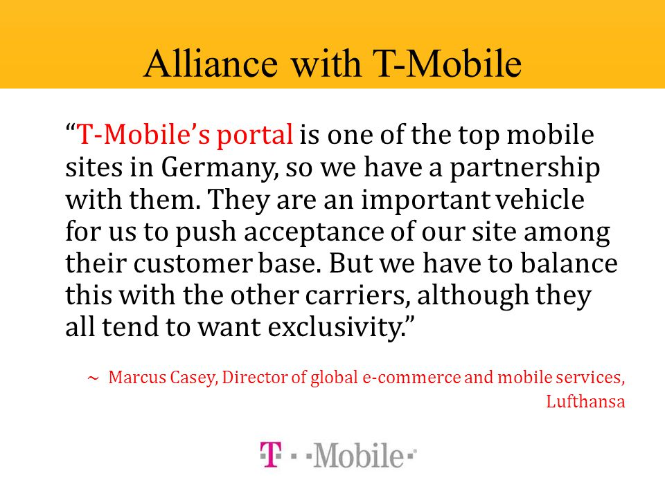 T-Mobile's portal is one of the top mobile sites in Germany, so we have a partnership with them.