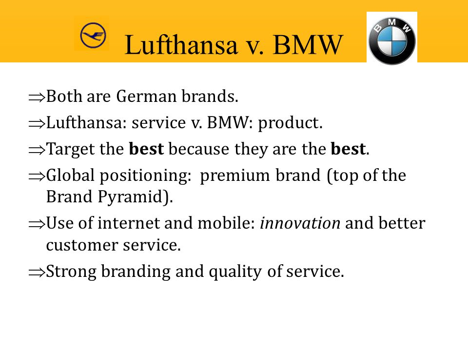  Both are German brands.  Lufthansa: service v. BMW: product.  Target the best because they are the best.  Global positioning: premium brand (top