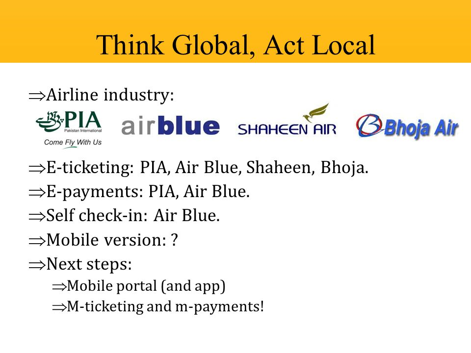  Airline industry:  E-ticketing: PIA, Air Blue, Shaheen, Bhoja.