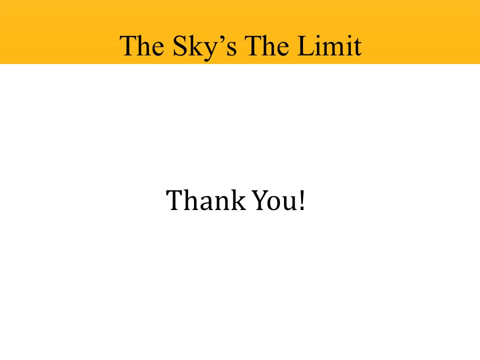 The Sky's The Limit Thank You!