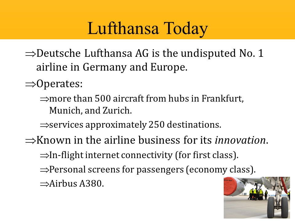 Deutsche Lufthansa AG is the undisputed No. 1 airline in Germany and Europe.  Operates:  more than 500 aircraft from hubs in Frankfurt, Munich, an