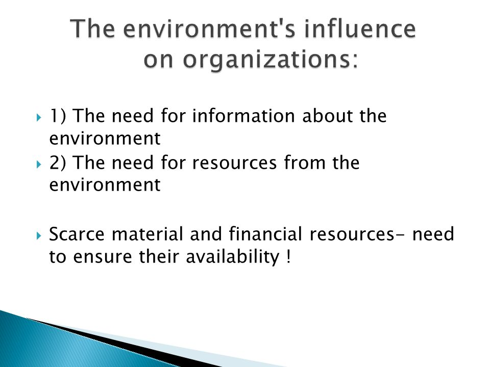  1) The need for information about the environment  2) The need for resources from the environment  Scarce material and financial resources- need to ensure their availability !