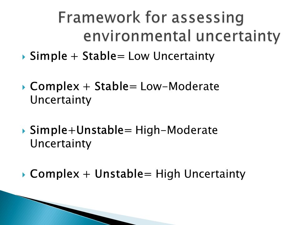  Simple + Stable= Low Uncertainty  Complex + Stable= Low-Moderate Uncertainty  Simple+Unstable= High-Moderate Uncertainty  Complex + Unstable= High Uncertainty