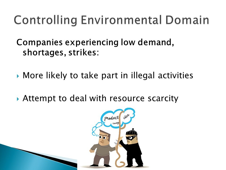 Companies experiencing low demand, shortages, strikes:  More likely to take part in illegal activities  Attempt to deal with resource scarcity