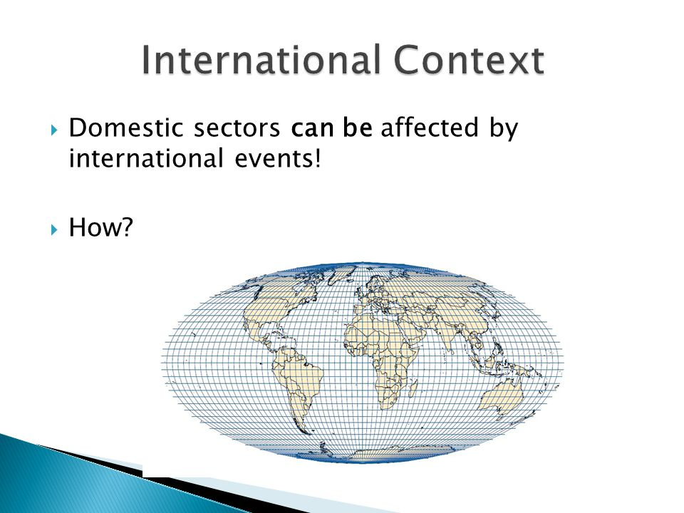  Domestic sectors can be affected by international events!  How