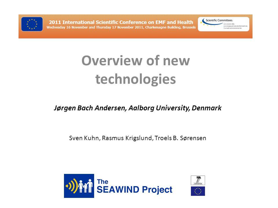 Overview of new technologies Jørgen Bach Andersen, Aalborg University, Denmark Sven Kuhn, Rasmus Krigslund, Troels B.