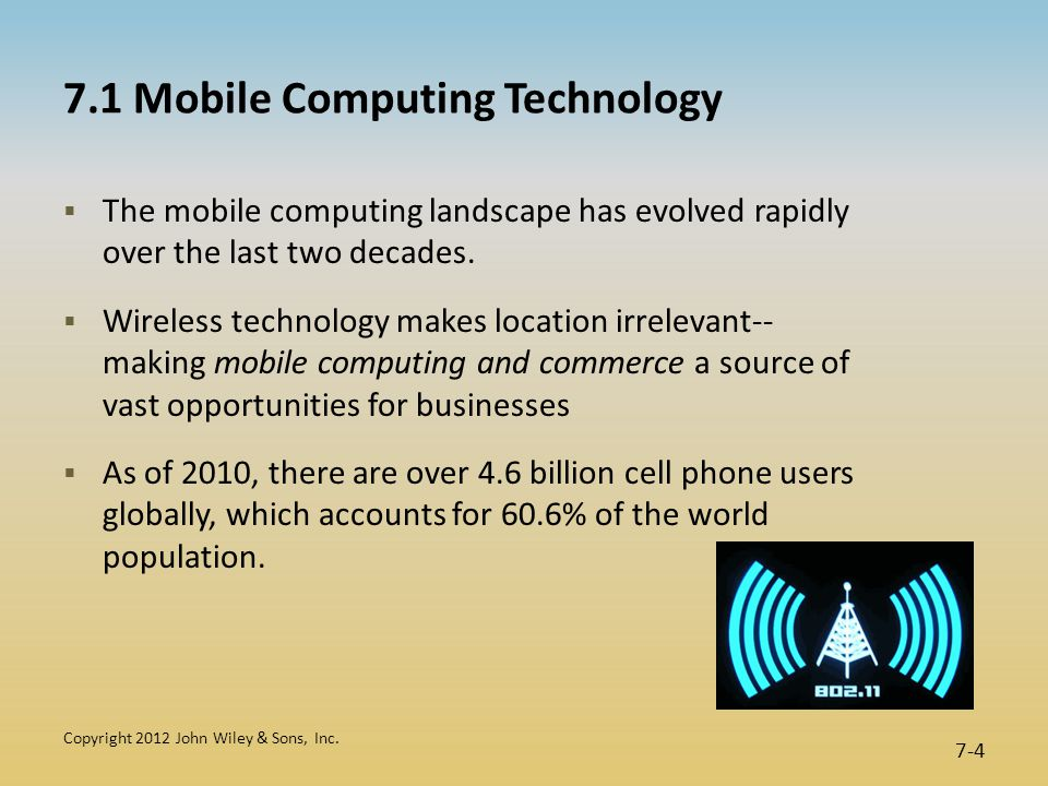 7.1 Mobile Computing Technology  The mobile computing landscape has evolved rapidly over the last two decades.