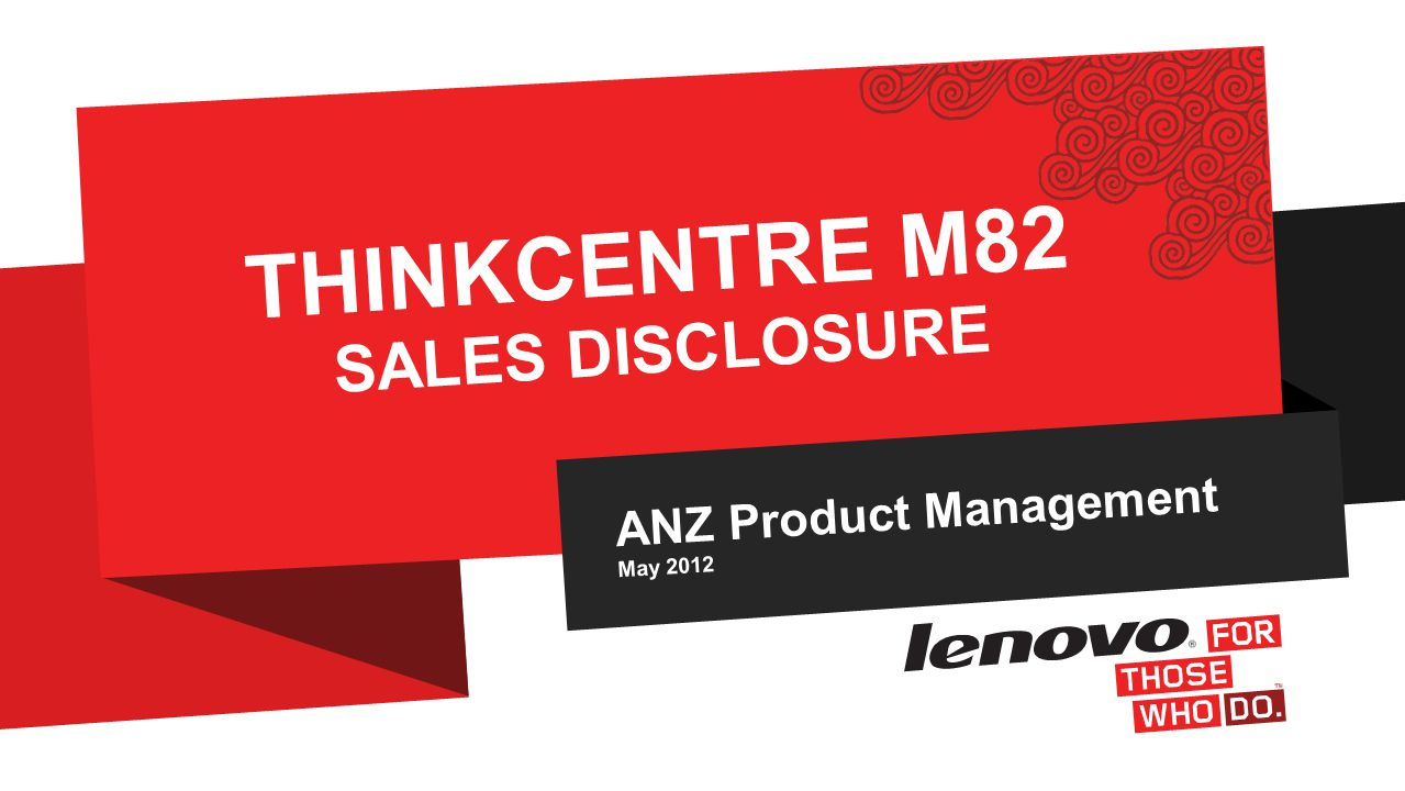 ANZ Product Management May 2012 THINKCENTRE M82 SALES DISCLOSURE
