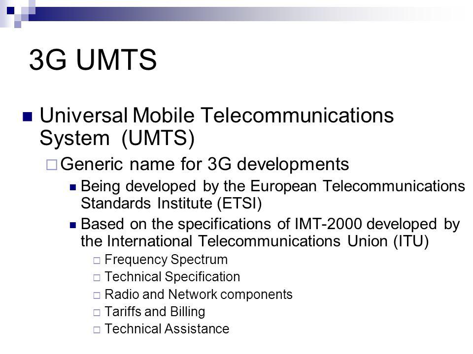 UMTS Links  Details of the 3G license auction (UK) www.umts-forum.org/servlet/dycon/ztumts/umts/Live/en/umts/Resources_Licensing_UK  UMTS standards documents www.3gpp2.org/Public_html/specs/index.cfm