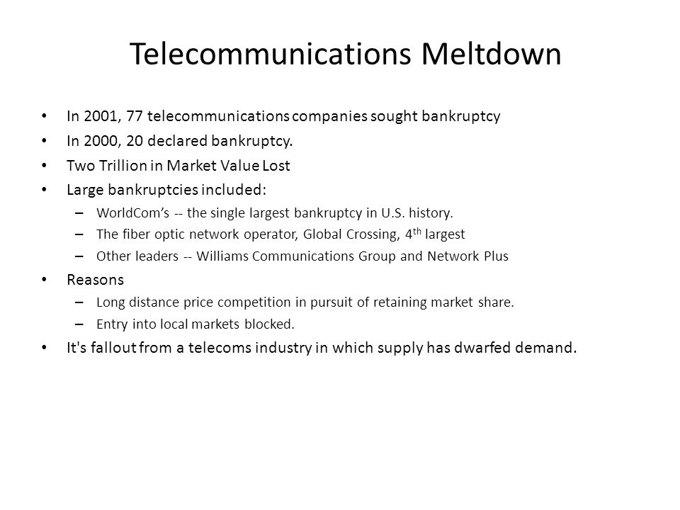 Telecommunications Meltdown In 2001, 77 telecommunications companies sought bankruptcy In 2000, 20 declared bankruptcy.