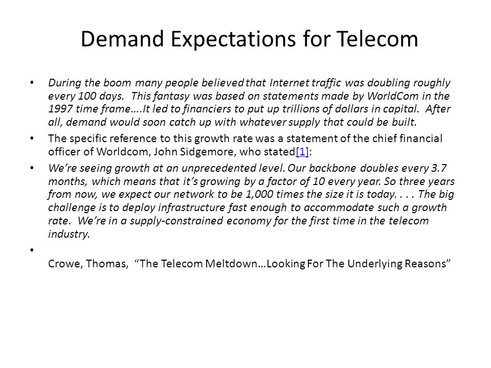 Demand Expectations for Telecom During the boom many people believed that Internet traffic was doubling roughly every 100 days.