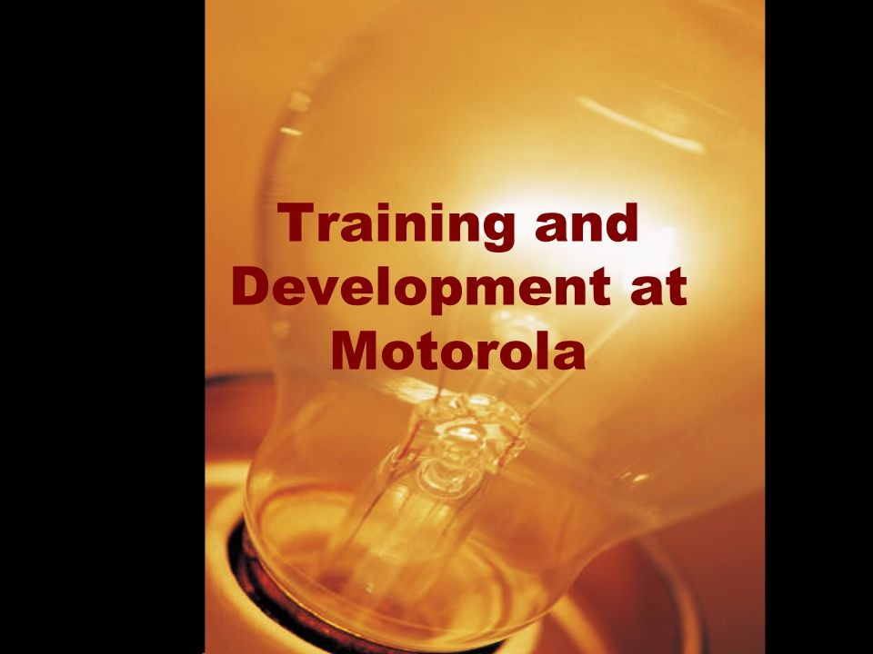 Motorola Expands Training (Case B) All employees to be trained (from entry level up) Focus: near perfect quality How did this training influence corporate culture?