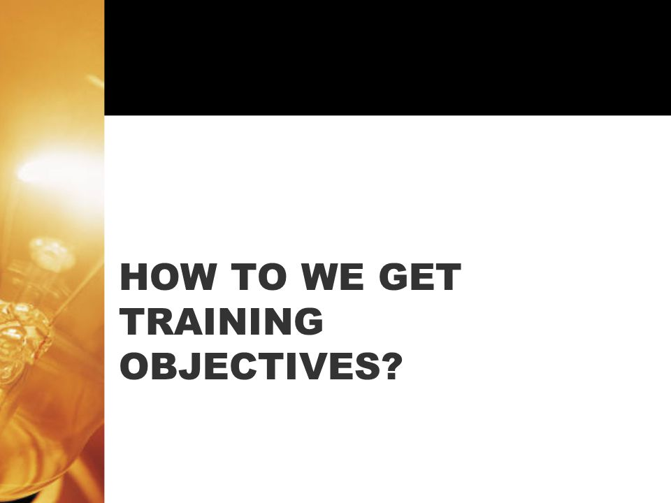 HOW TO WE GET TRAINING OBJECTIVES