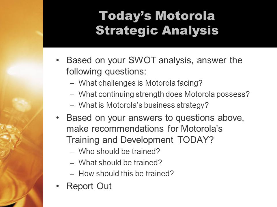 Based on your SWOT analysis, answer the following questions: –What challenges is Motorola facing.