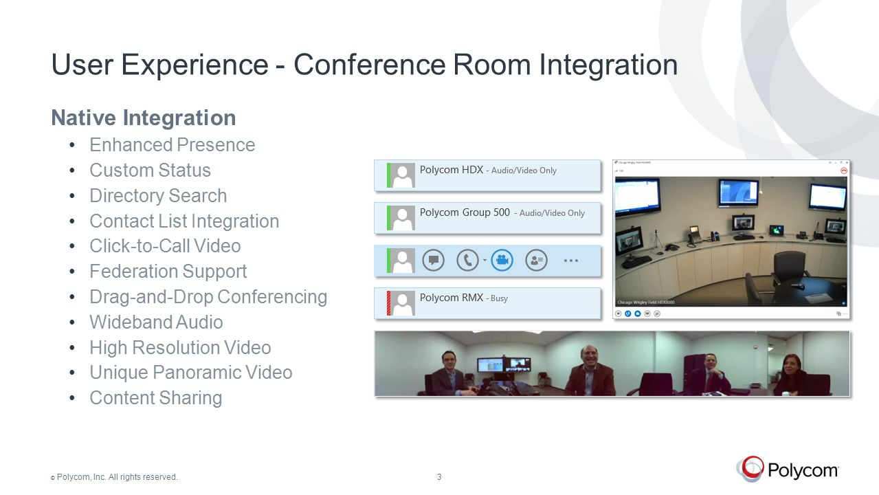 © Polycom, Inc. All rights reserved.3 Native Integration Enhanced Presence Custom Status Directory Search Contact List Integration Click-to-Call Video