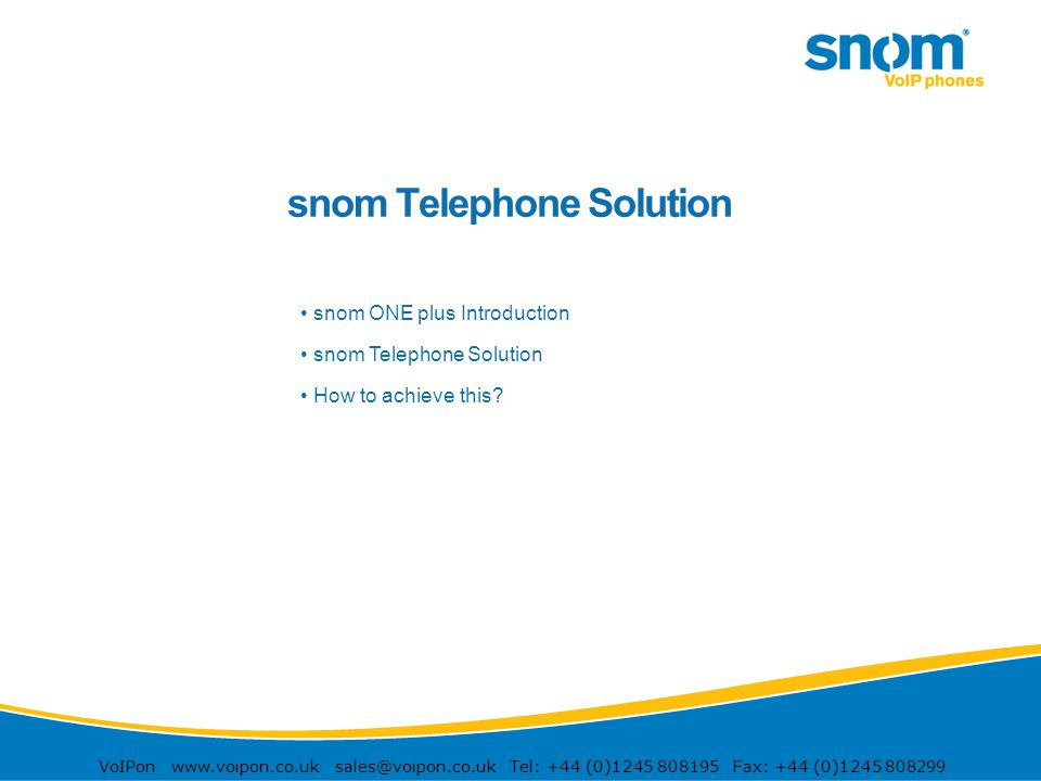 VoIPon www.voipon.co.uk sales@voipon.co.uk Tel: +44 (0)1245 808195 Fax: +44 (0)1245 808299 snom Telephone Solution 1 - 20 snom ONE plus Introduction s
