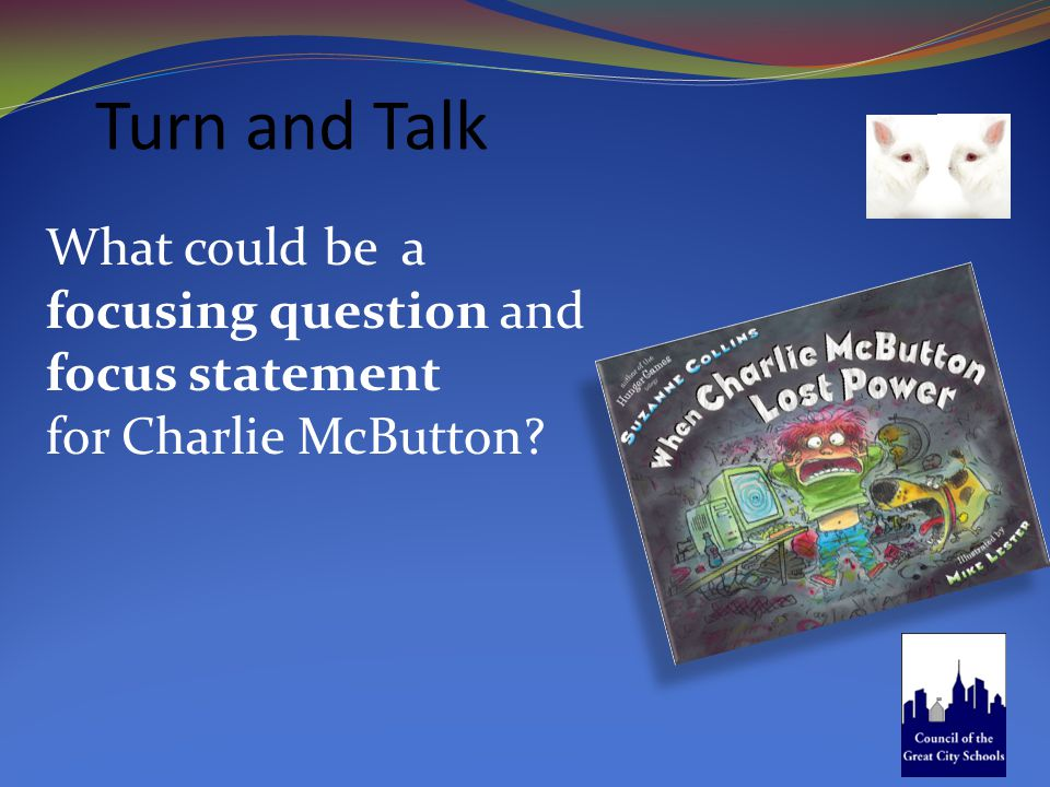 Turn and Talk What could be a focusing question and focus statement for Charlie McButton