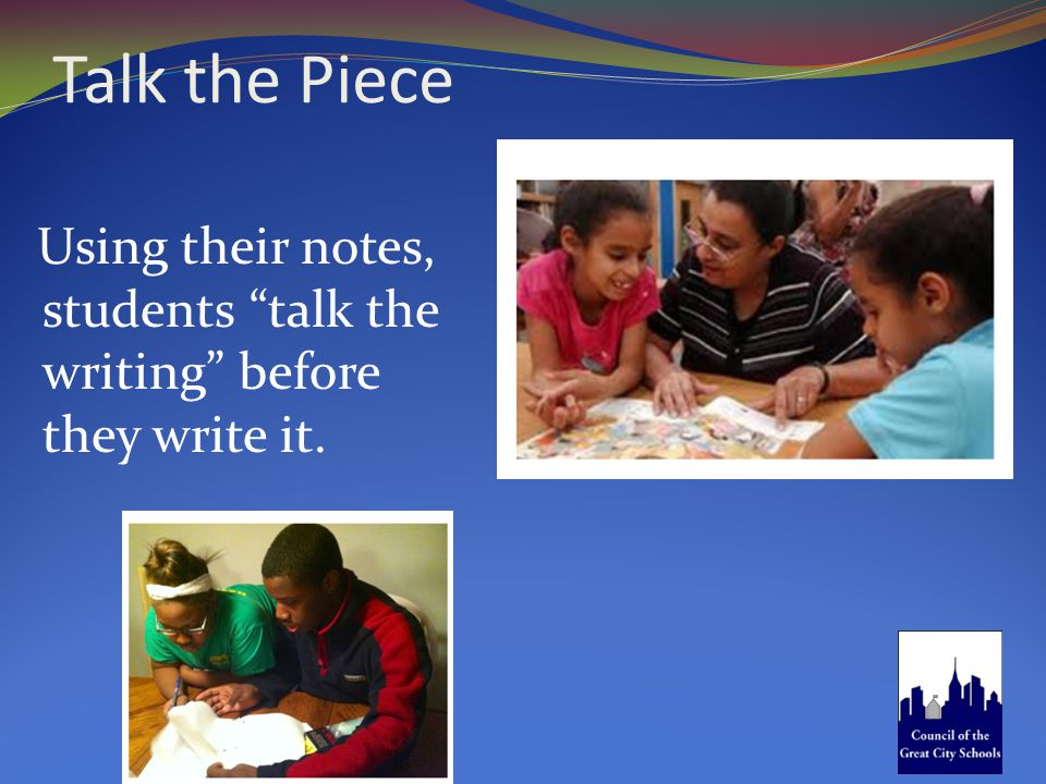 """Talk the Piece Using their notes, students """"talk the writing"""" before they write it."""