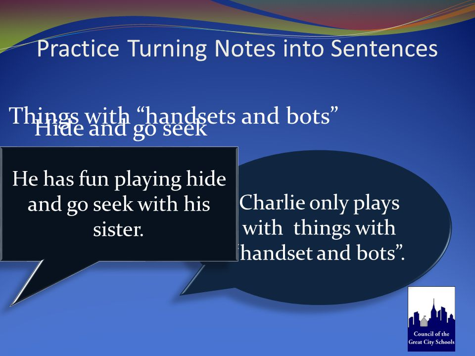 Practice Turning Notes into Sentences Hide and go seek Charlie only plays with things with handset and bots .