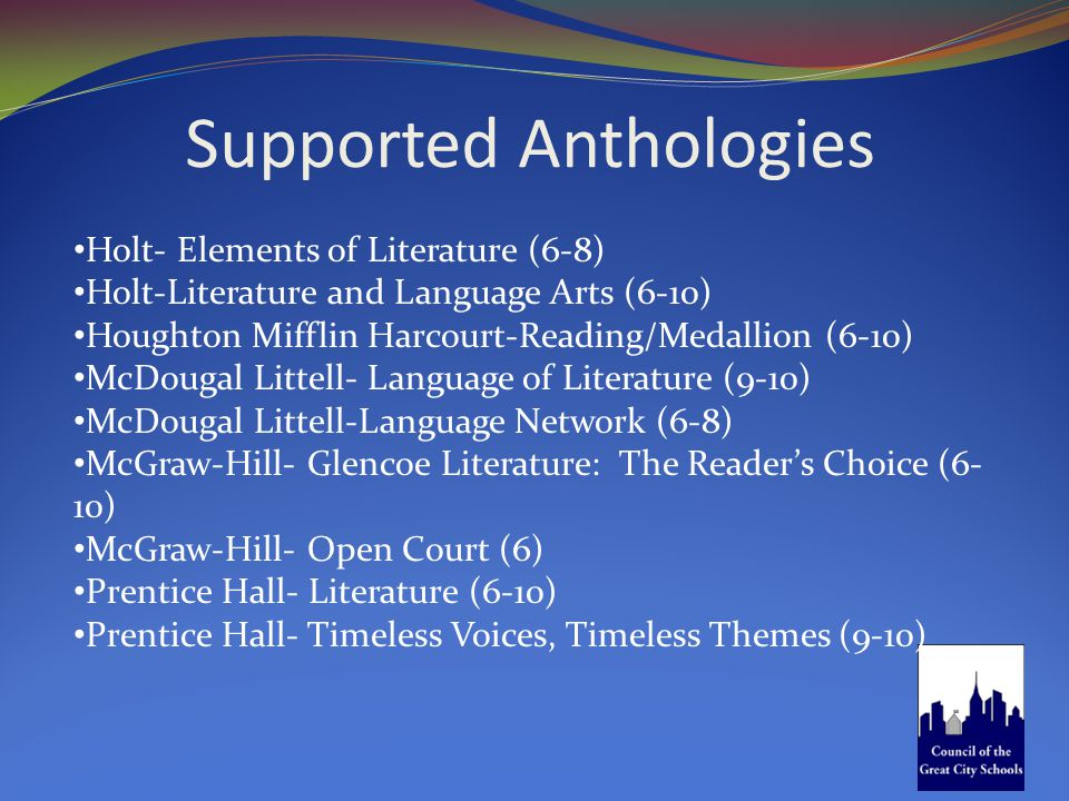 Supported Anthologies Holt- Elements of Literature (6-8) Holt-Literature and Language Arts (6-10) Houghton Mifflin Harcourt-Reading/Medallion (6-10) M