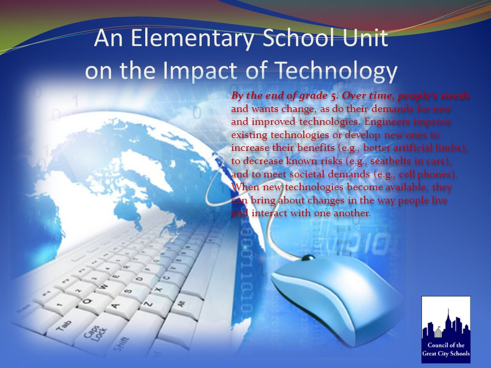 An Elementary School Unit on the Impact of Technology By the end of grade 5.