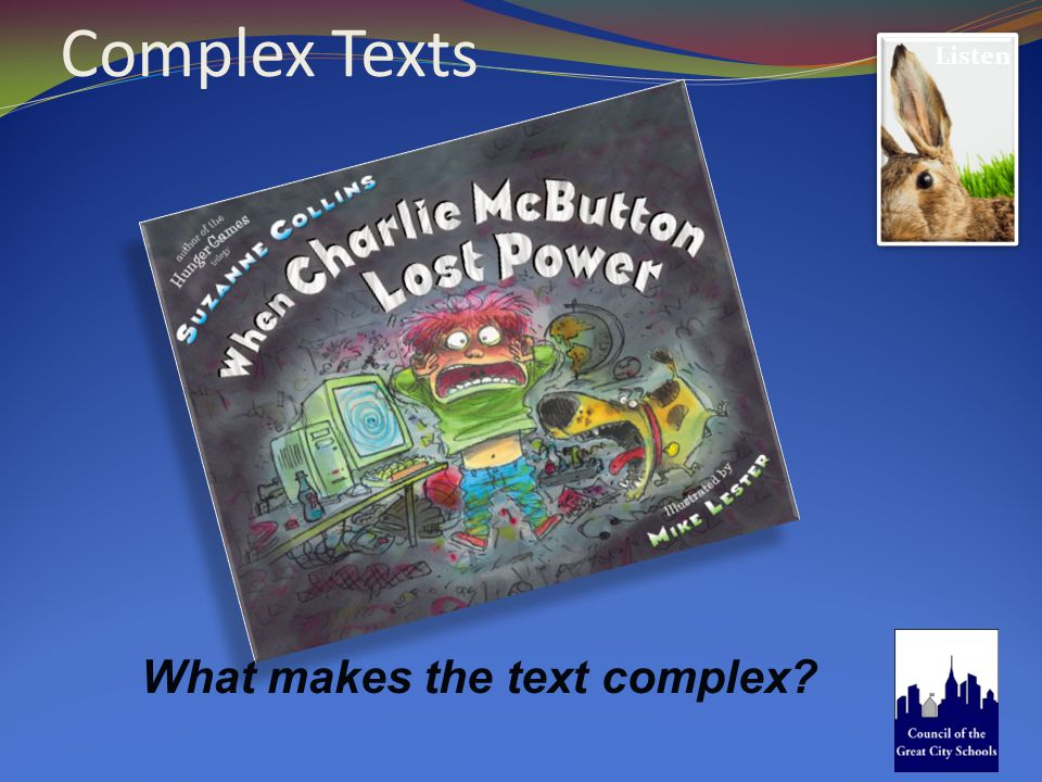 Complex Texts Listen What makes the text complex?