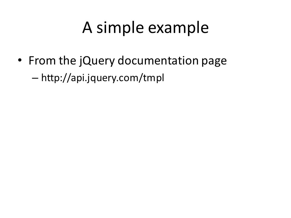 A simple example From the jQuery documentation page – http://api.jquery.com/tmpl