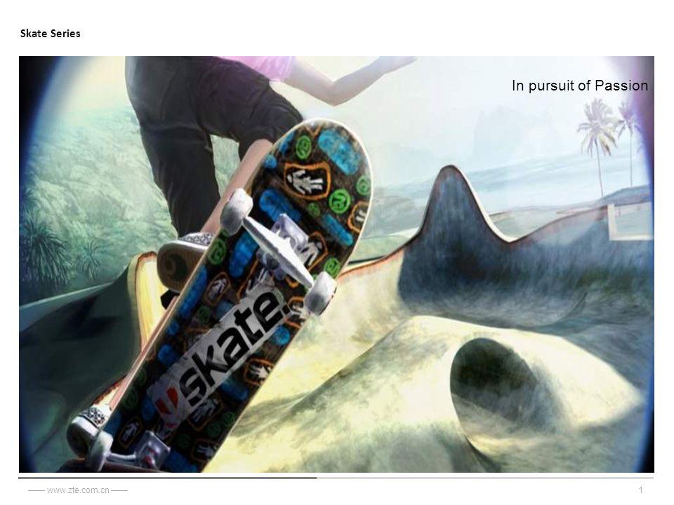 中文标题 字体 : 黑体 字号: 35-47pt 色彩:主题蓝色 中文副标题 字体:华文细黑 字号: 24-28pt 色彩:反白 1—— www.zte.com.cn —— Skate Series In pursuit of Passion