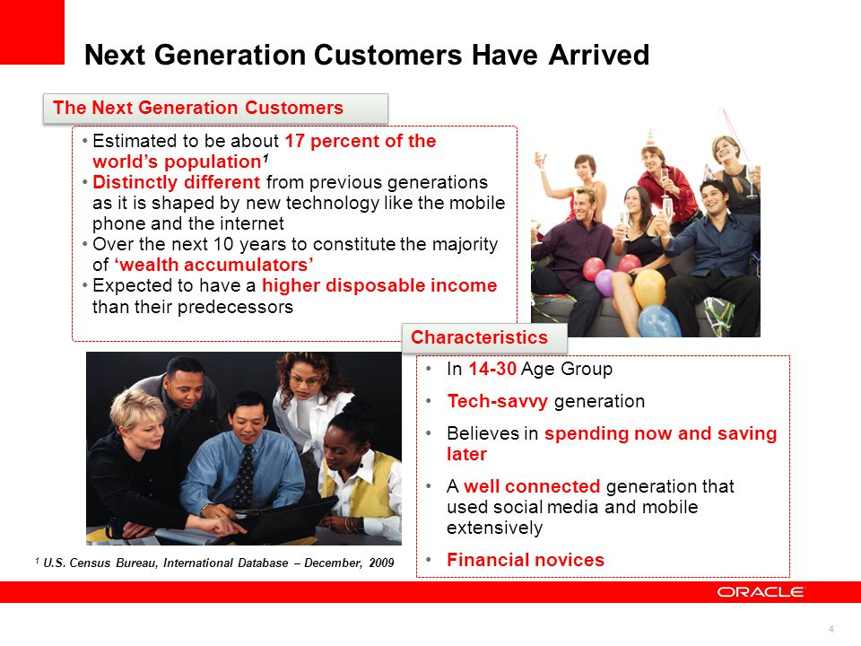 4 Next Generation Customers Have Arrived Estimated to be about 17 percent of the world's population 1 Distinctly different from previous generations a