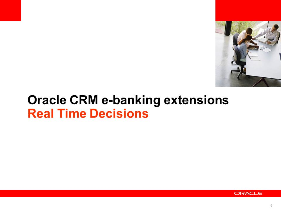6 Oracle CRM e-banking extensions Real Time Decisions