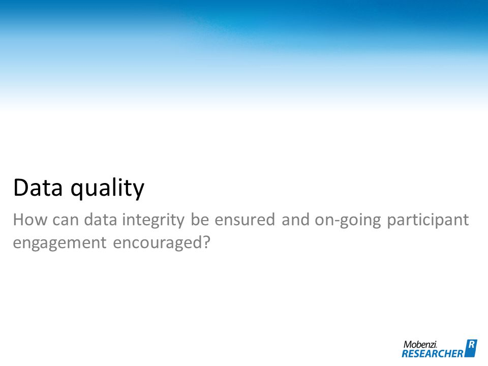 Data quality How can data integrity be ensured and on-going participant engagement encouraged