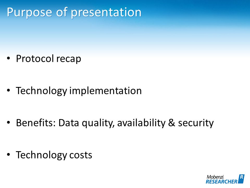 Purpose of presentation Protocol recap Technology implementation Benefits: Data quality, availability & security Technology costs