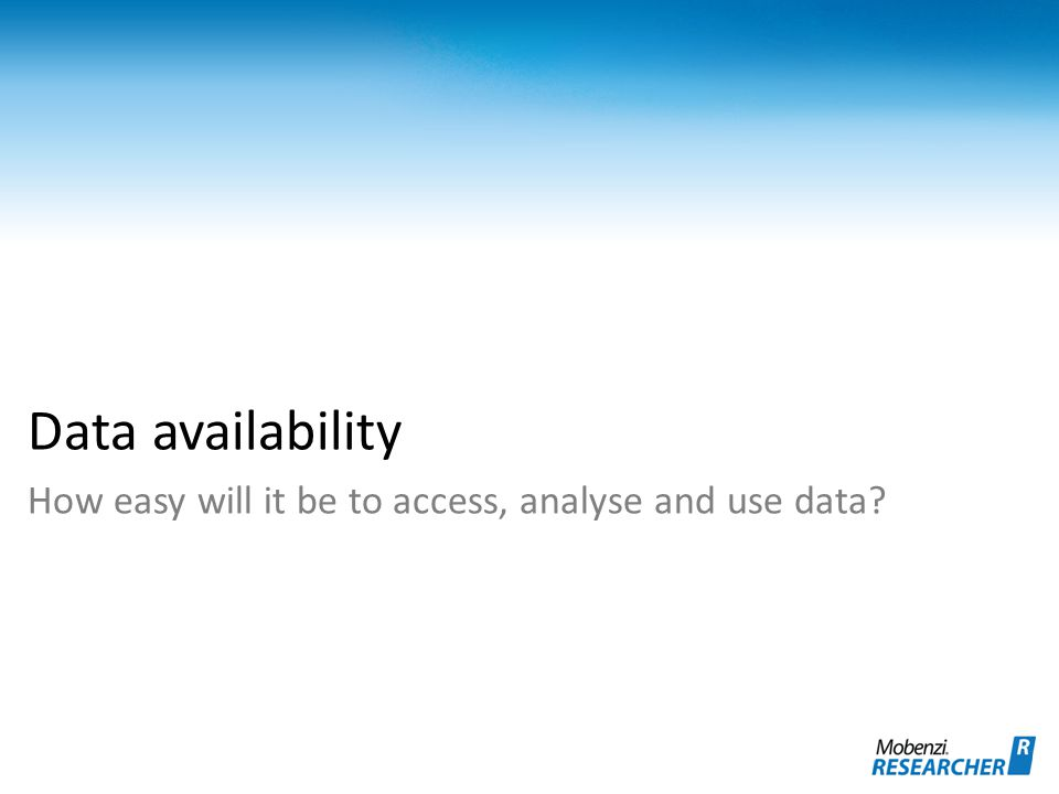 Data availability How easy will it be to access, analyse and use data