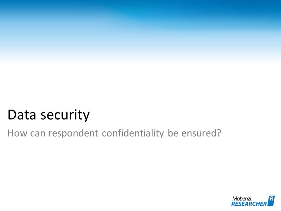 Data security How can respondent confidentiality be ensured