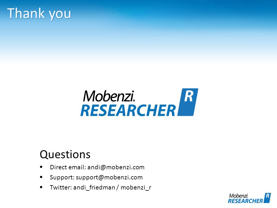 Thank you Questions  Direct email: andi@mobenzi.com  Support: support@mobenzi.com  Twitter: andi_friedman / mobenzi_r