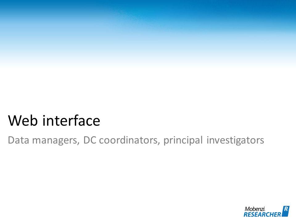 Web interface Data managers, DC coordinators, principal investigators