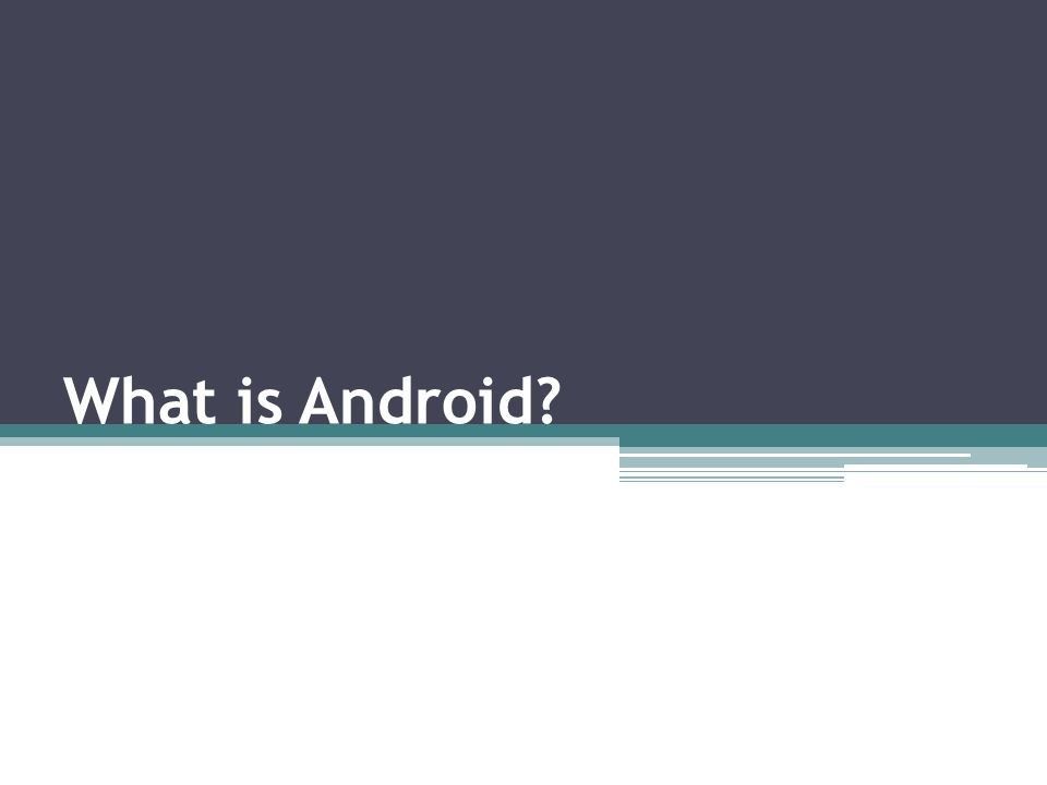 Android Is an open-source software platform Is a software stack ▫for mobile devices ▫includes an operating system, middleware and key applications.