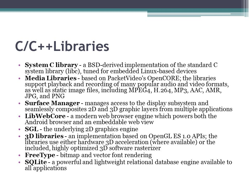 C/C++Libraries System C library - a BSD-derived implementation of the standard C system library (libc), tuned for embedded Linux-based devices Media L
