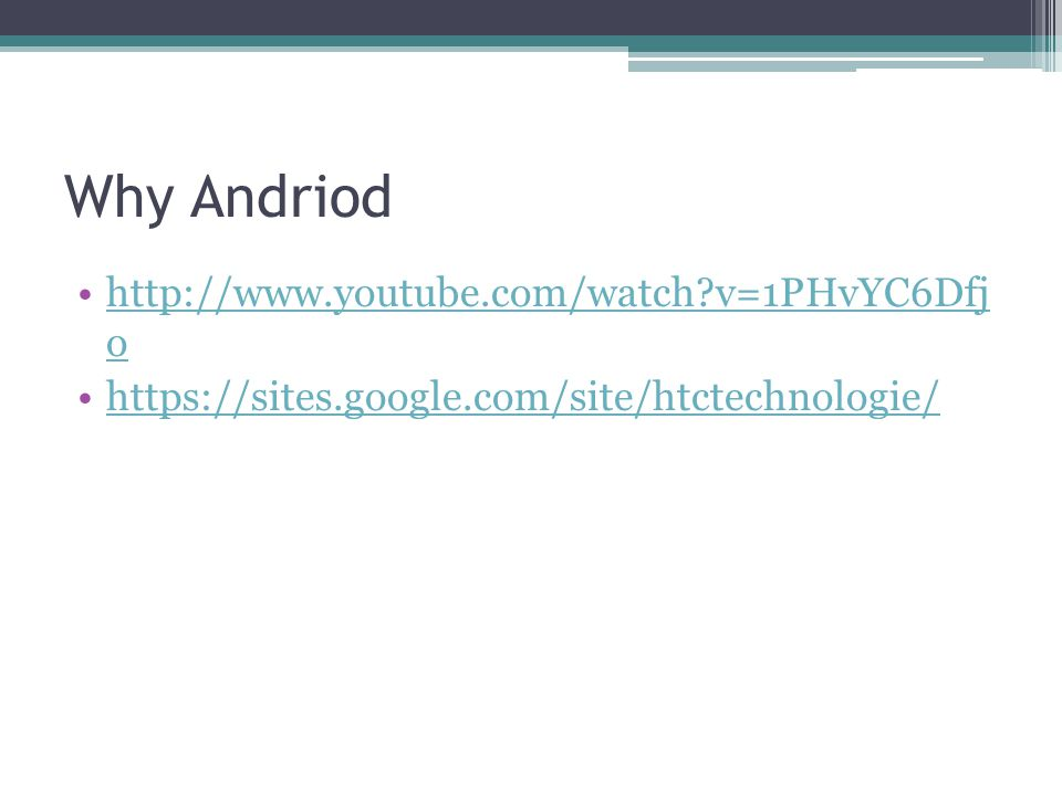 Why Andriod http://www.youtube.com/watch?v=1PHvYC6Dfj ohttp://www.youtube.com/watch?v=1PHvYC6Dfj o https://sites.google.com/site/htctechnologie/