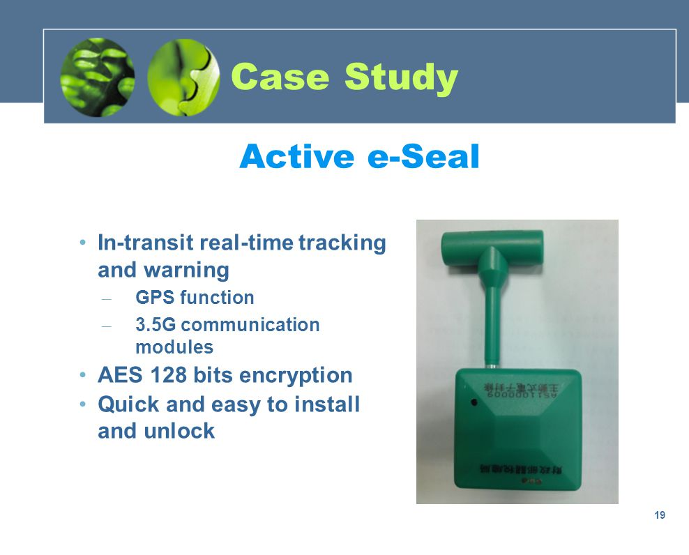 Active e-Seal In-transit real-time tracking and warning – GPS function – 3.5G communication modules AES 128 bits encryption Quick and easy to install