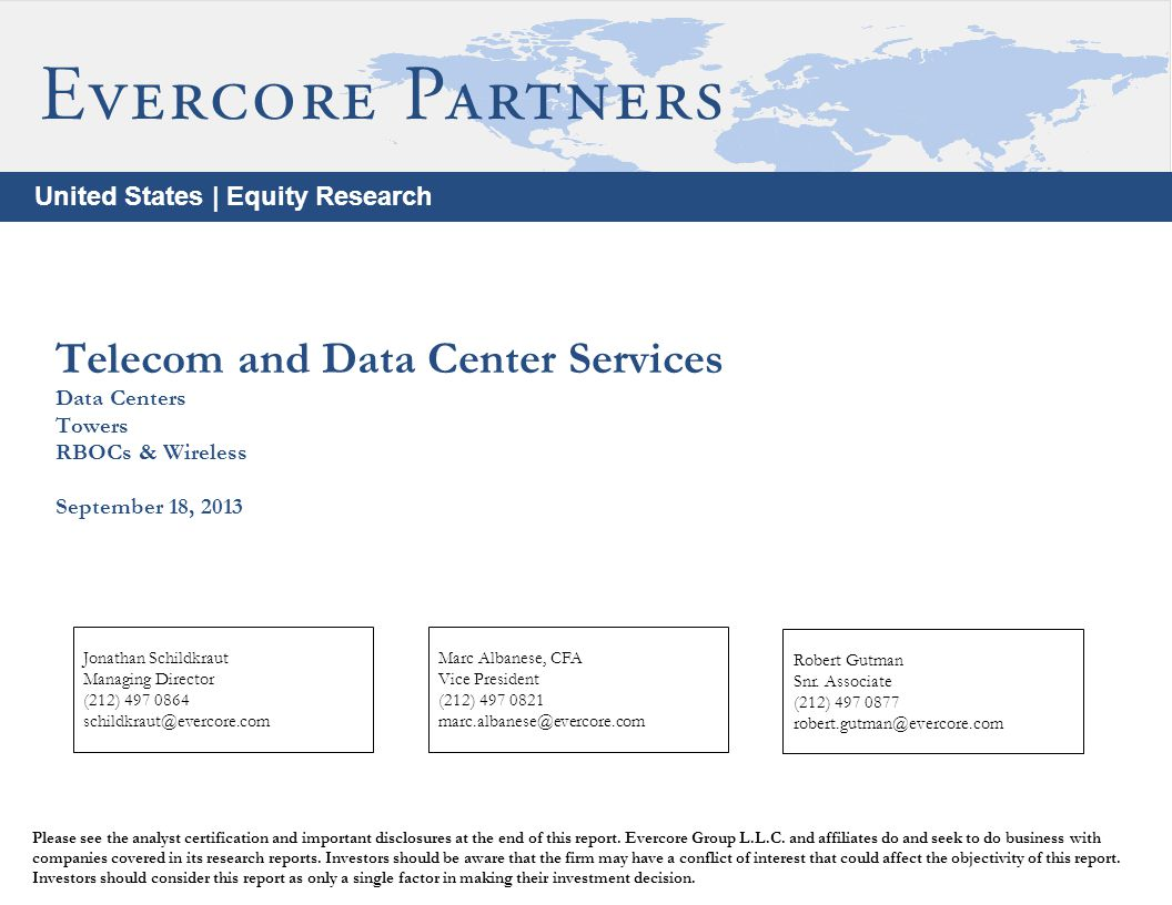United States | Equity Research Telecom and Data Center Services Data Centers Towers RBOCs & Wireless September 18, 2013 Please see the analyst certification and important disclosures at the end of this report.