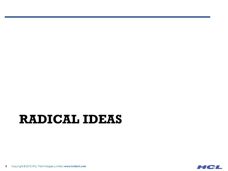 8 Copyright © 2012 HCL Technologies Limited | www.hcltech.com RADICAL IDEAS