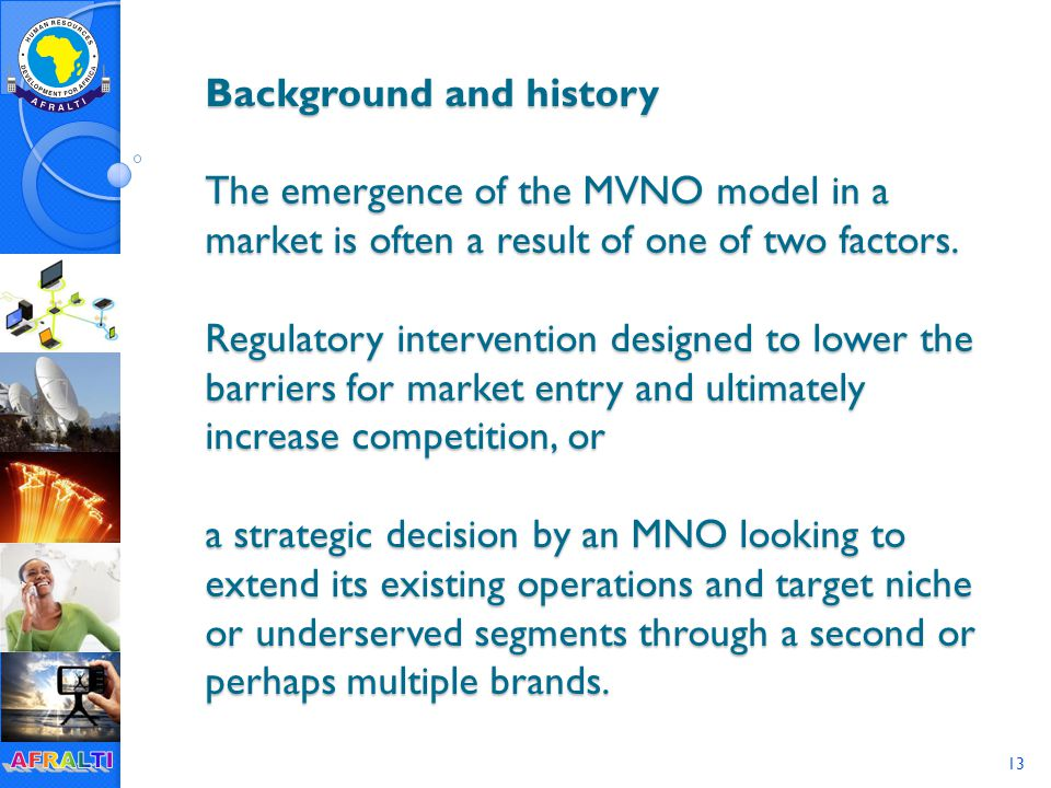 13 Background and history The emergence of the MVNO model in a market is often a result of one of two factors.