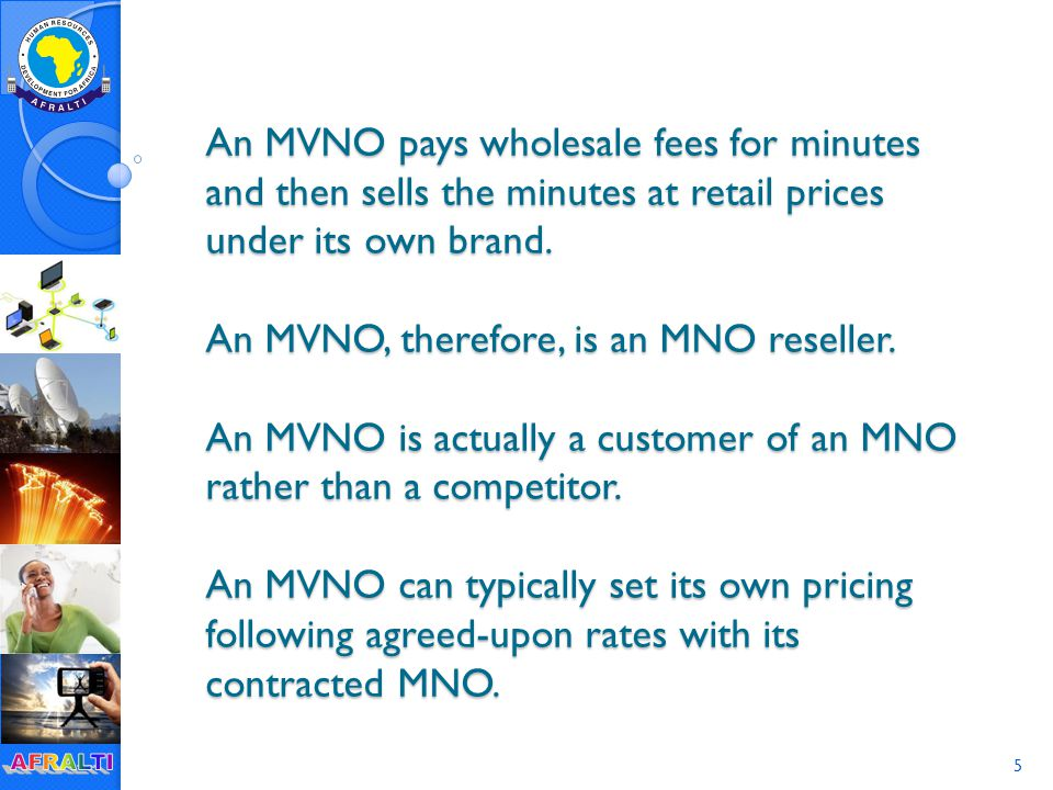 16 The efficiency is obtained by the nature of the MVNO business model, in that, an MVNO doesn't incur the significant capital expenditure on spectrum and infrastructure that an MNO does, nor does it have the time consuming task of rolling out extensive radio infrastructure.