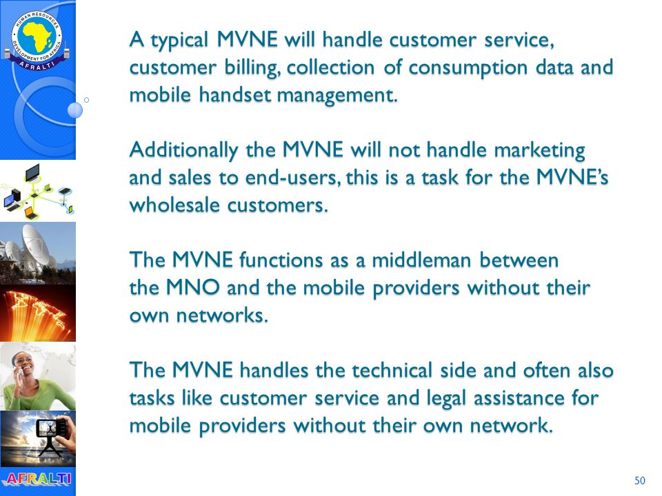 50 A typical MVNE will handle customer service, customer billing, collection of consumption data and mobile handset management.